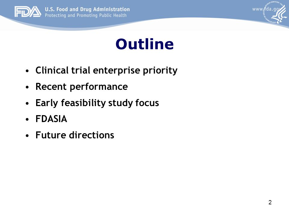 Outline Clinical trial enterprise priority Recent performance Early feasibility study focus FDASIA Future directions 2