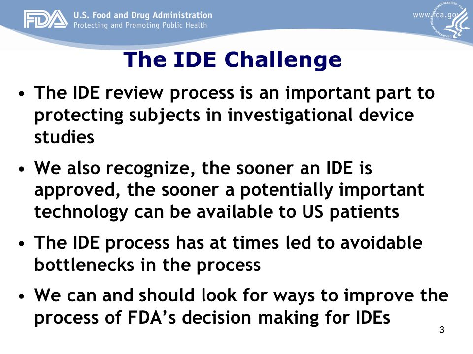 The IDE Challenge The IDE review process is an important part to protecting subjects in investigational device studies We also recognize, the sooner a