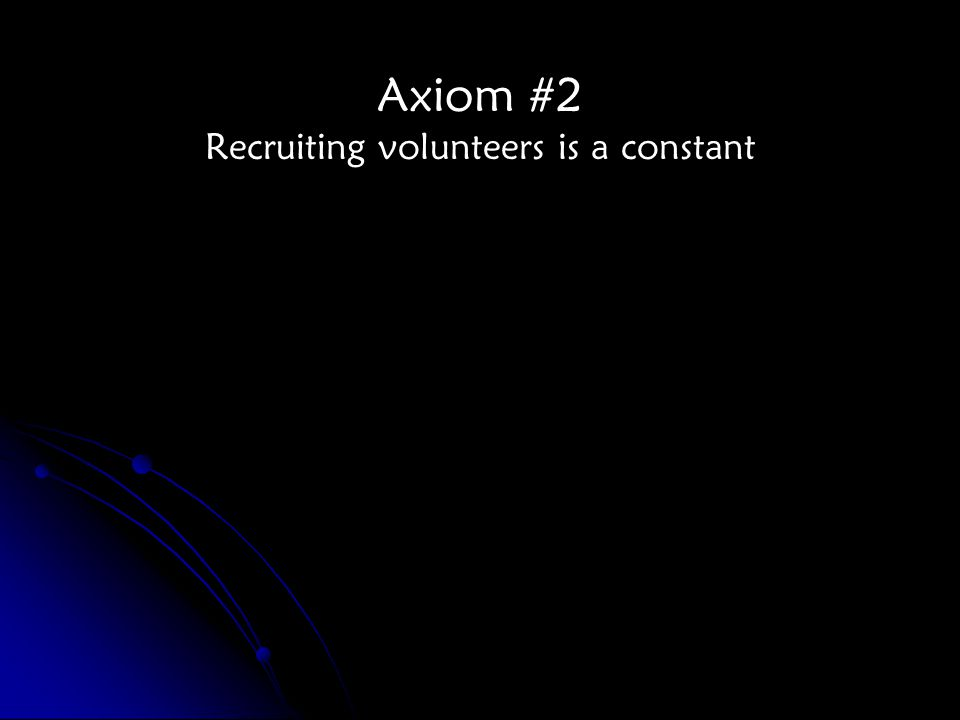Axiom #2 Recruiting volunteers is a constant