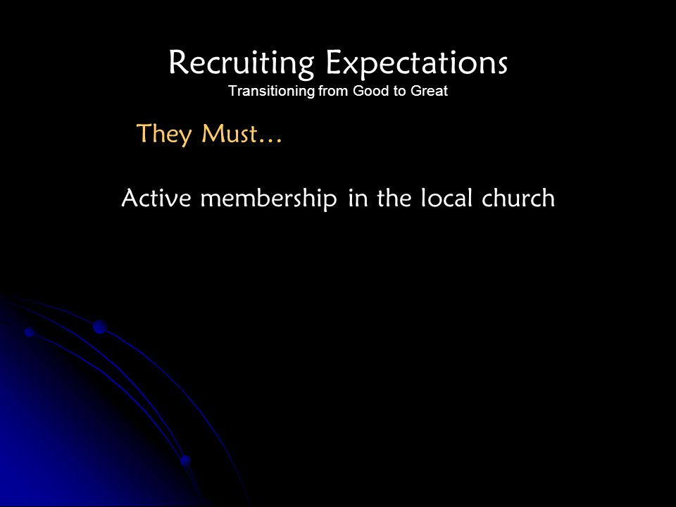 Recruiting Expectations Transitioning from Good to Great Active membership in the local church They Must…