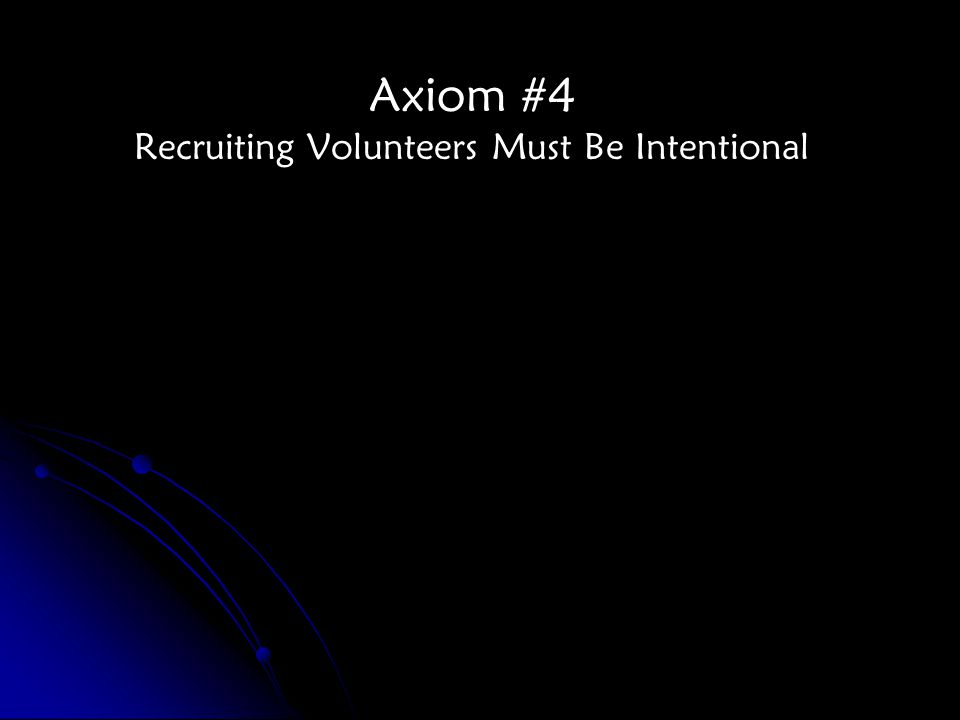 Axiom #4 Recruiting Volunteers Must Be Intentional
