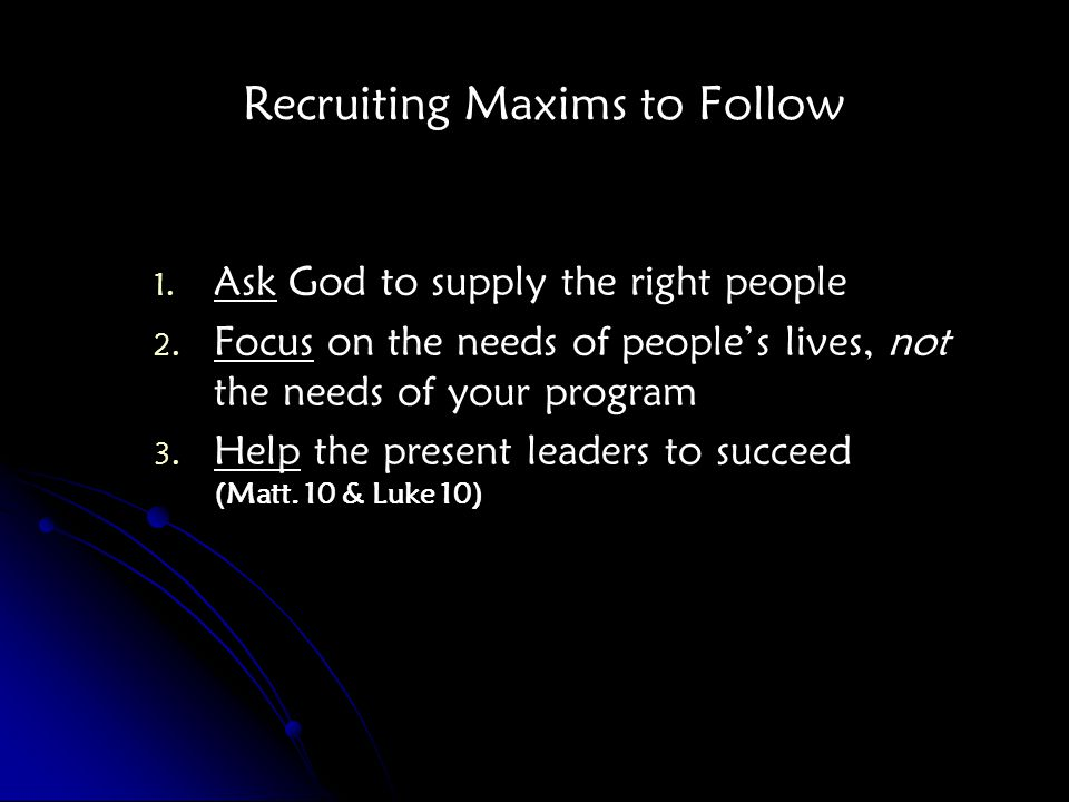 Recruiting Maxims to Follow 1. 1. Ask God to supply the right people 2.
