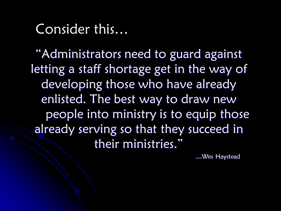 Administrators need to guard against letting a staff shortage get in the way of developing those who have already enlisted.