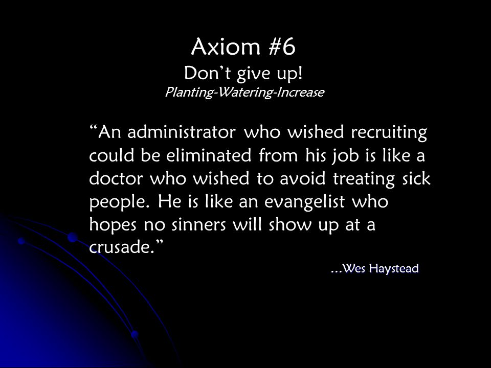 An administrator who wished recruiting could be eliminated from his job is like a doctor who wished to avoid treating sick people.