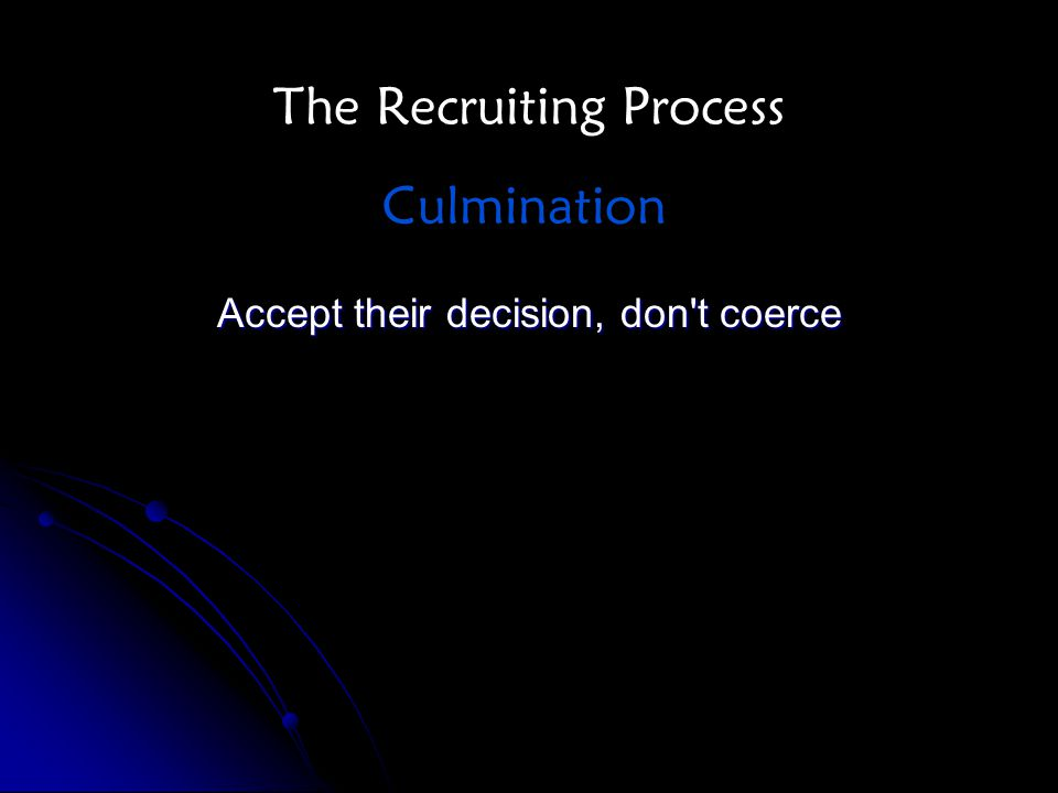 The Recruiting Process Accept their decision, don t coerce Culmination