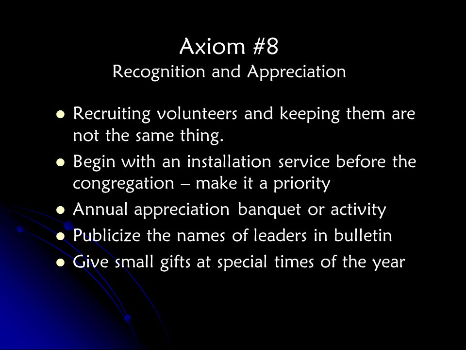 Axiom #8 Recognition and Appreciation Recruiting volunteers and keeping them are not the same thing.