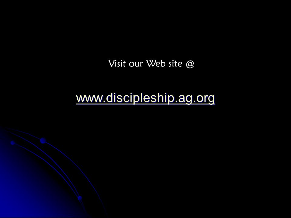 www.discipleship.ag.org Visit our Web site @