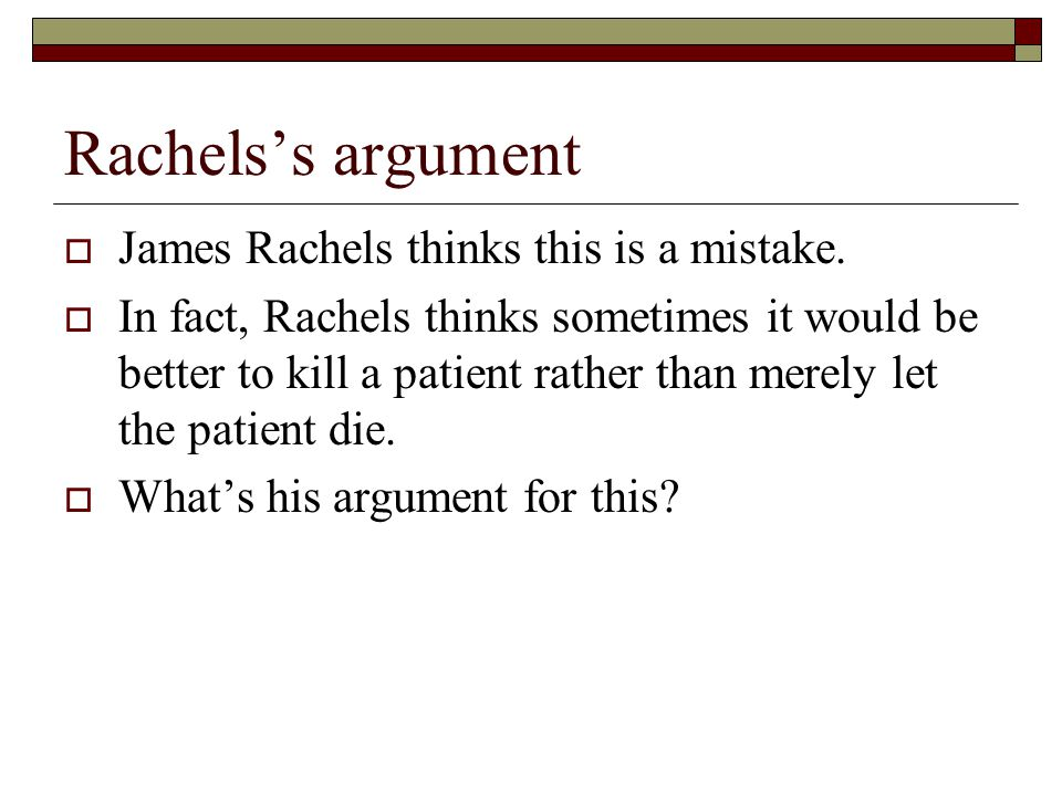 Rachels's argument  James Rachels thinks this is a mistake.
