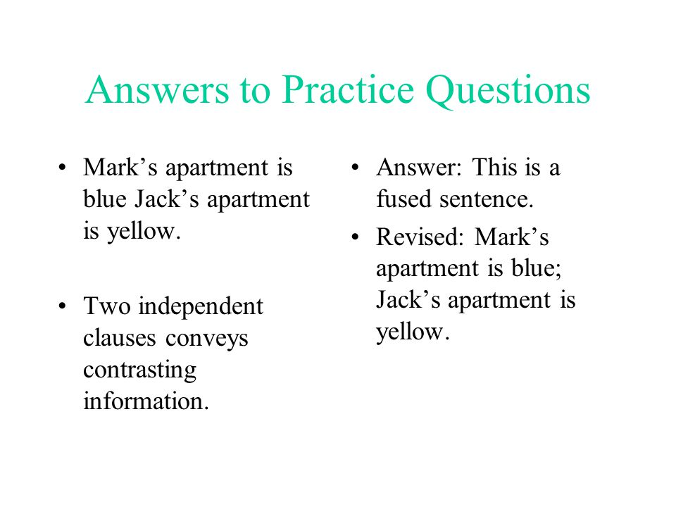 Answers to Practice Questions Mark's apartment is blue Jack's apartment is yellow. Two independent clauses conveys contrasting information. Answer: Th