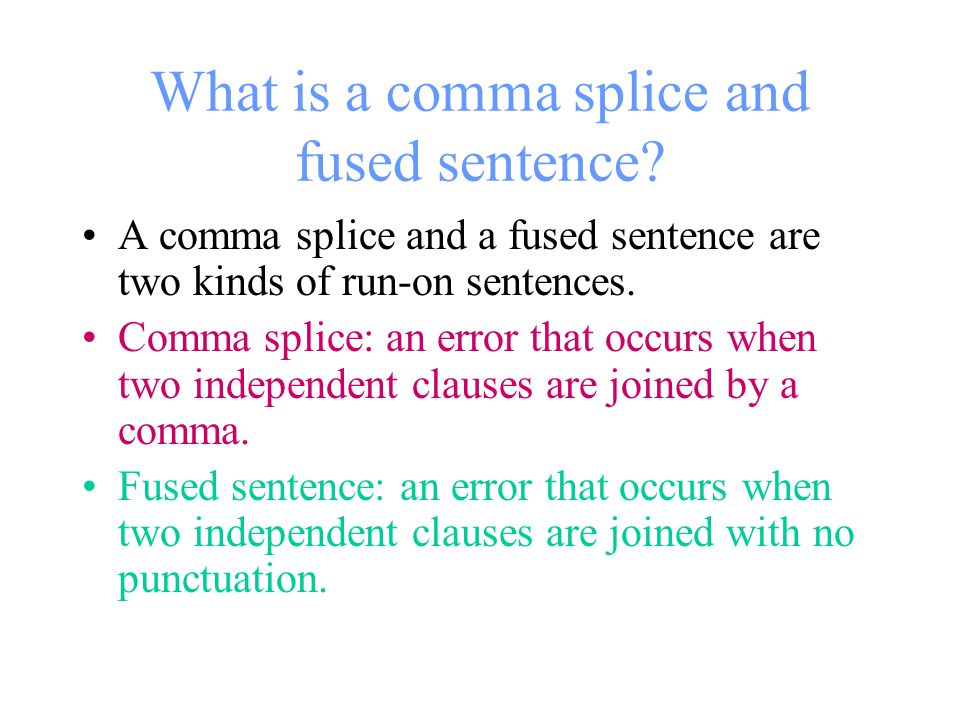 What is a comma splice and fused sentence.