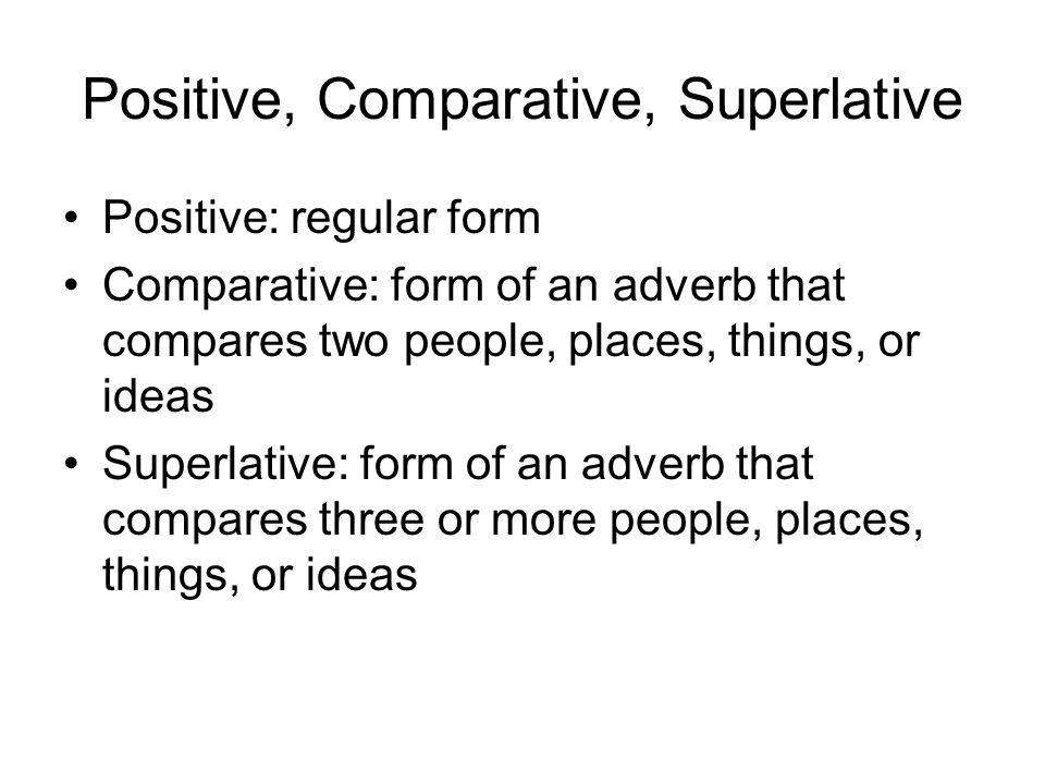 PositiveComparativeSuperlative SoonSoonersoonest QuicklyMore quicklyMost quickly ImportantlyMore importantly Most importantly