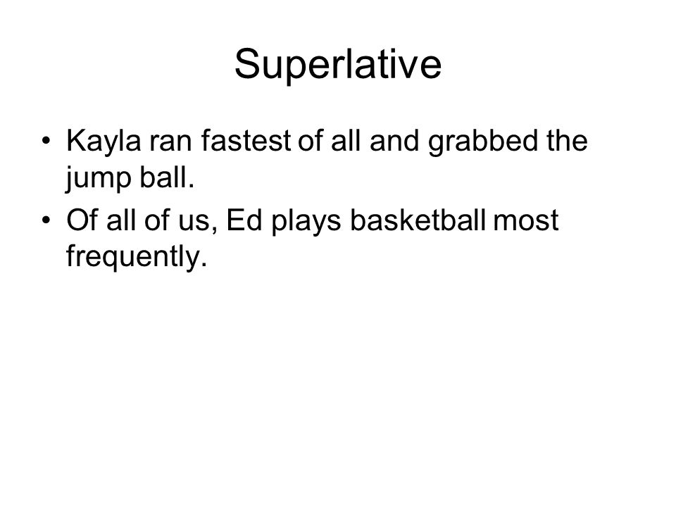 Superlative Kayla ran fastest of all and grabbed the jump ball.