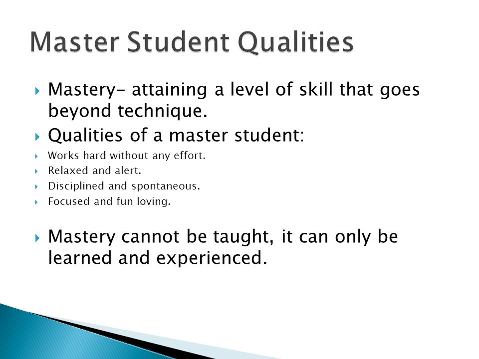  Mastery- attaining a level of skill that goes beyond technique.