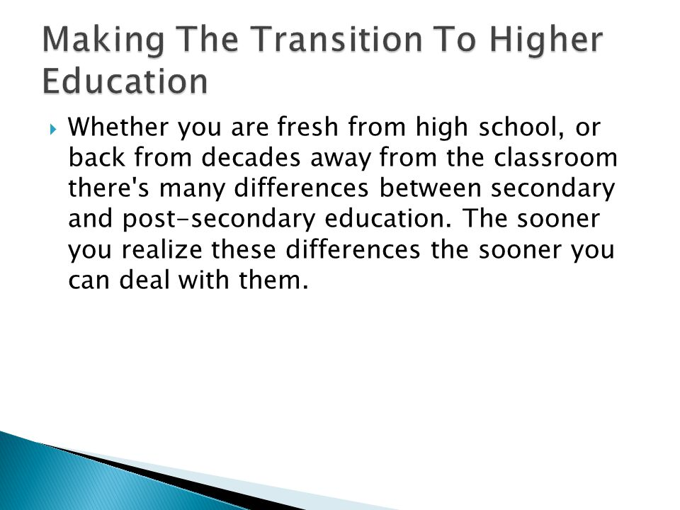  Whether you are fresh from high school, or back from decades away from the classroom there s many differences between secondary and post-secondary education.