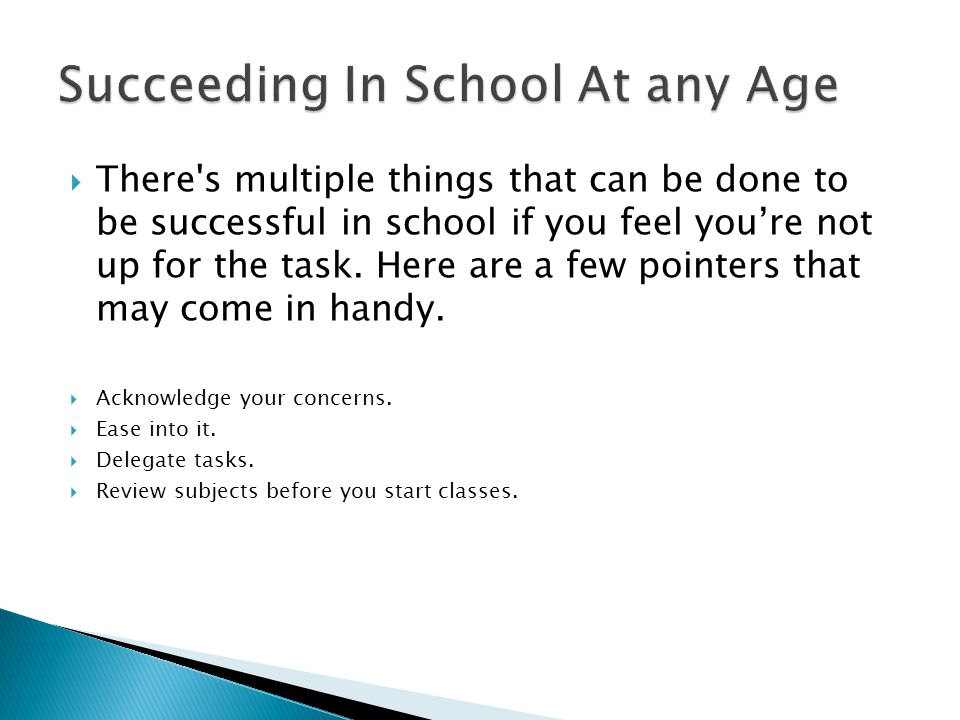  There s multiple things that can be done to be successful in school if you feel you're not up for the task.