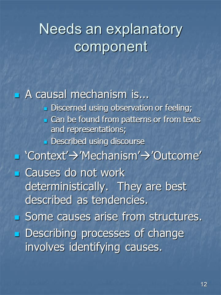 12 Needs an explanatory component A causal mechanism is...