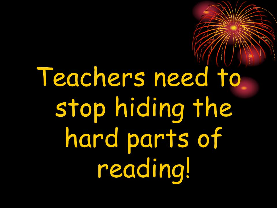 Teachers need to stop hiding the hard parts of reading!