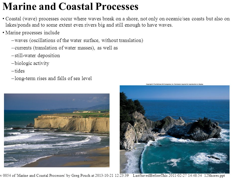 Marine and Coastal Processes Processes Waves 3 Characteristics of Waves 4 Breaking waves 5 Longshore Drift 6 Waves and Rip Currents 7 Marine Deposition 8 Tides 9 Storm Surge, Tsunamis, and Coastal Flooding 10 Sea Level 11 Landforms 12 Depositional features 13 Depositional Features: Deltas 14 Erosional features 15 Emergent Coastlines 16 Submergent (Drowned) Coastlines