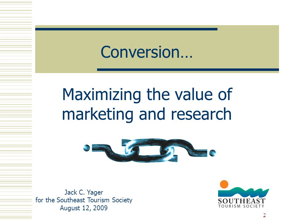2 Conversion… Maximizing the value of marketing and research Jack C.