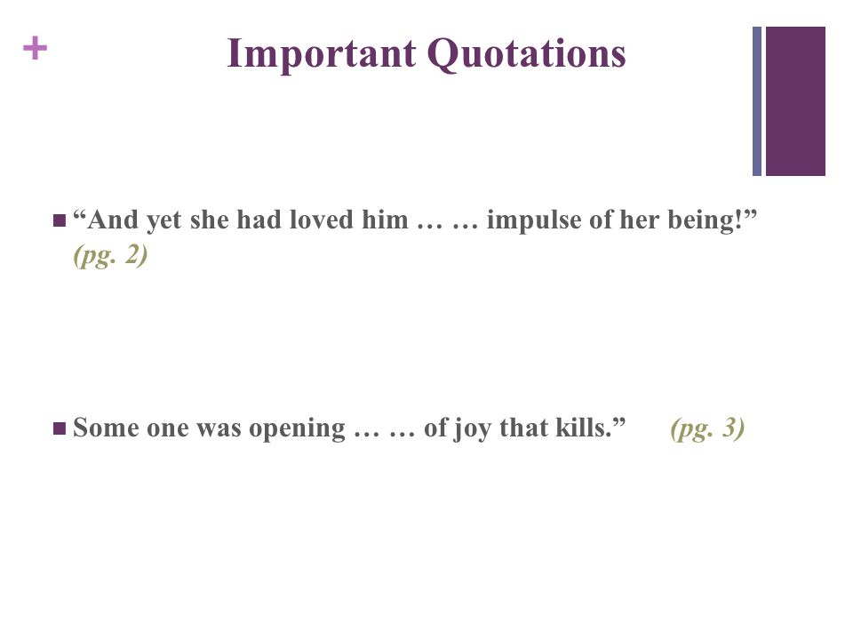 + Important Quotations And yet she had loved him … … impulse of her being! (pg.