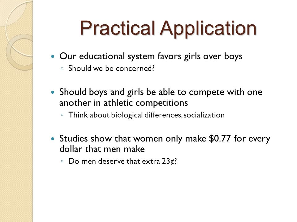 Practical Application Our educational system favors girls over boys ◦ Should we be concerned.