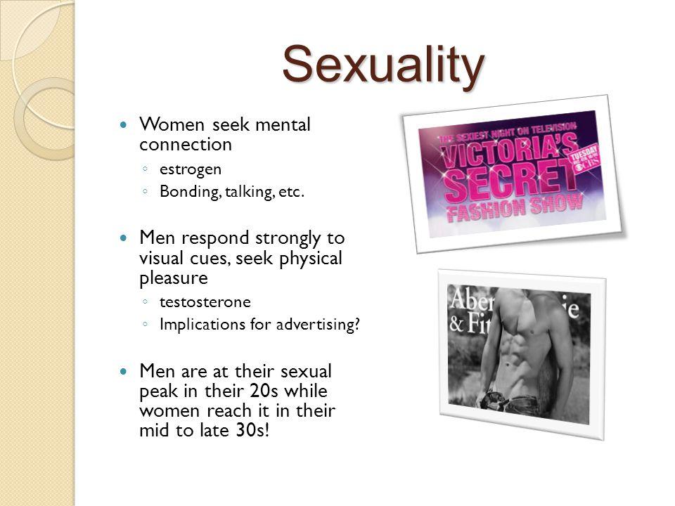 Sexuality Women seek mental connection ◦ estrogen ◦ Bonding, talking, etc.