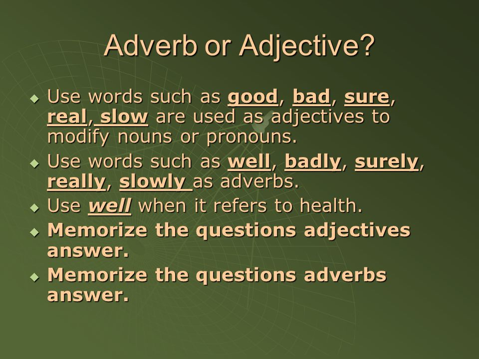 Adverb or Adjective? UUUUse words such as good, bad, sure, real, slow are used as adjectives to modify nouns or pronouns. UUUUse words such as