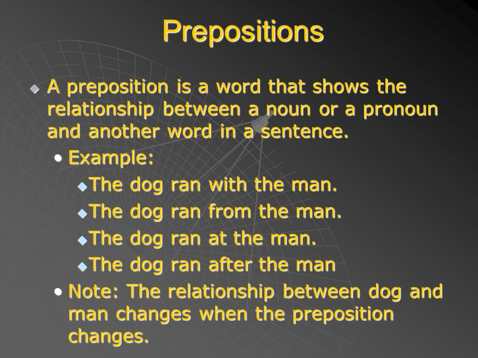 Prepositions AAAA preposition is a word that shows the relationship between a noun or a pronoun and another word in a sentence. Example: TTTTh