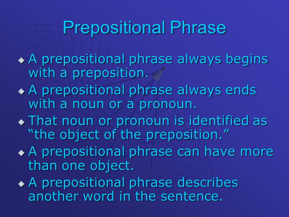 Prepositional Phrase  A  A prepositional phrase always begins with a preposition.