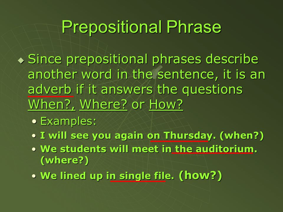 Prepositional Phrase SSSSince prepositional phrases describe another word in the sentence, it is an adverb if it answers the questions When?, Wher