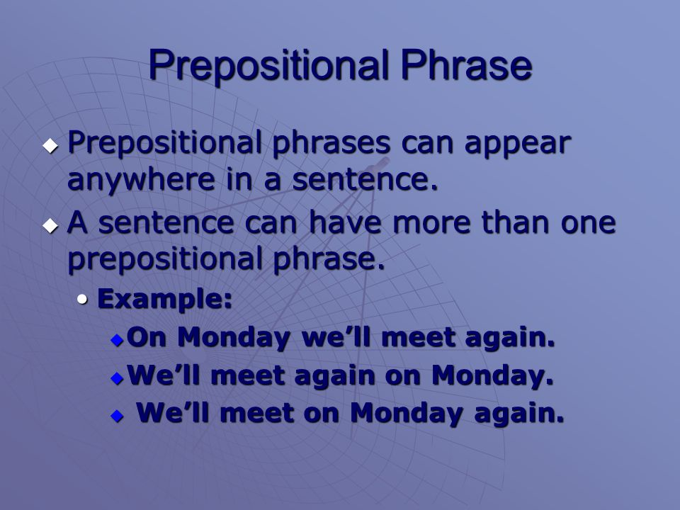 PPPPrepositional phrases can appear anywhere in a sentence. AAAA sentence can have more than one prepositional phrase. Example: OOOOn Mond