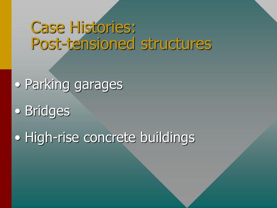 Case Histories: Post-tensioned structures Parking garagesParking garages BridgesBridges High-rise concrete buildingsHigh-rise concrete buildings
