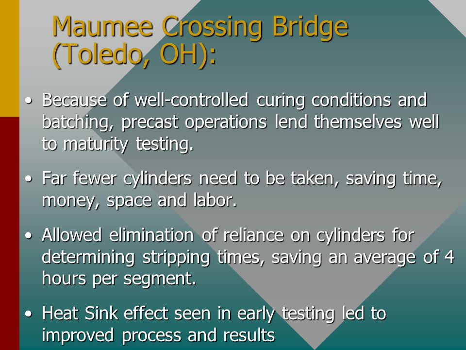 Maumee Crossing Bridge (Toledo, OH): Because of well-controlled curing conditions and batching, precast operations lend themselves well to maturity testing.Because of well-controlled curing conditions and batching, precast operations lend themselves well to maturity testing.