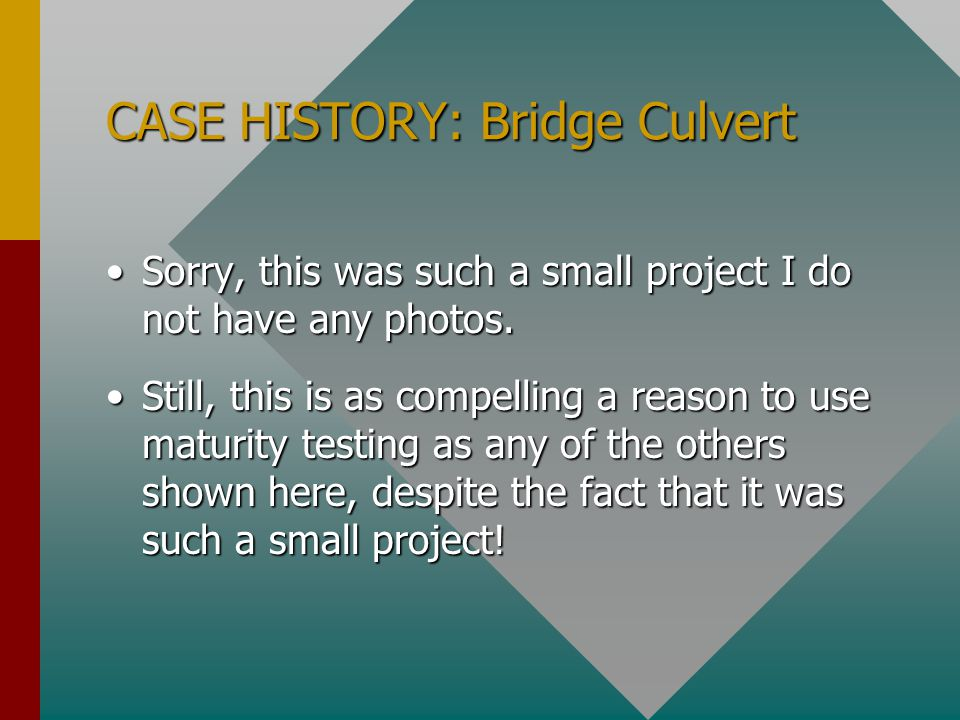 CASE HISTORY: Bridge Culvert Sorry, this was such a small project I do not have any photos.Sorry, this was such a small project I do not have any photos.