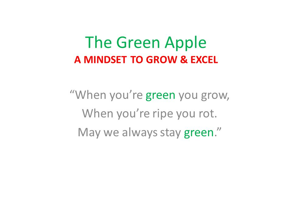 "The Green Apple A MINDSET TO GROW & EXCEL ""When you're green you grow, When you're ripe you rot. May we always stay green."""