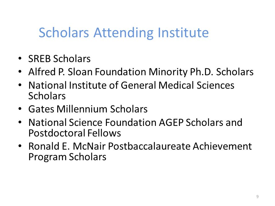 Scholars Attending Institute SREB Scholars Alfred P. Sloan Foundation Minority Ph.D. Scholars National Institute of General Medical Sciences Scholars