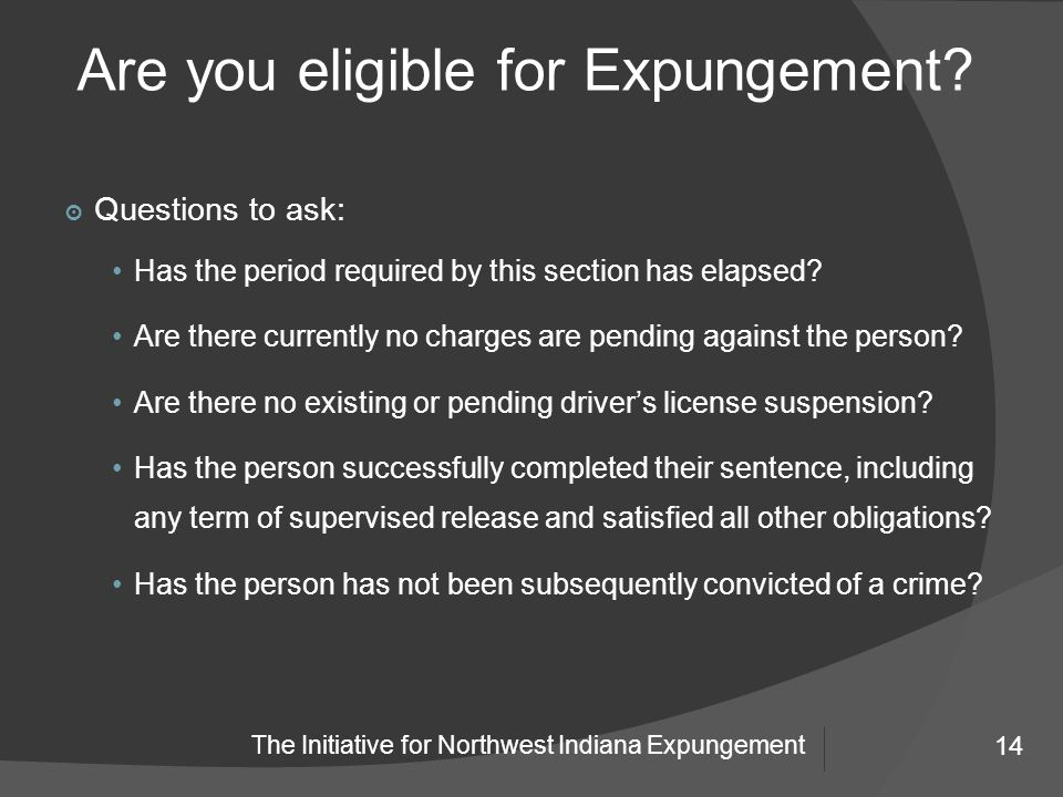 14 The Initiative for Northwest Indiana Expungement Are you eligible for Expungement.