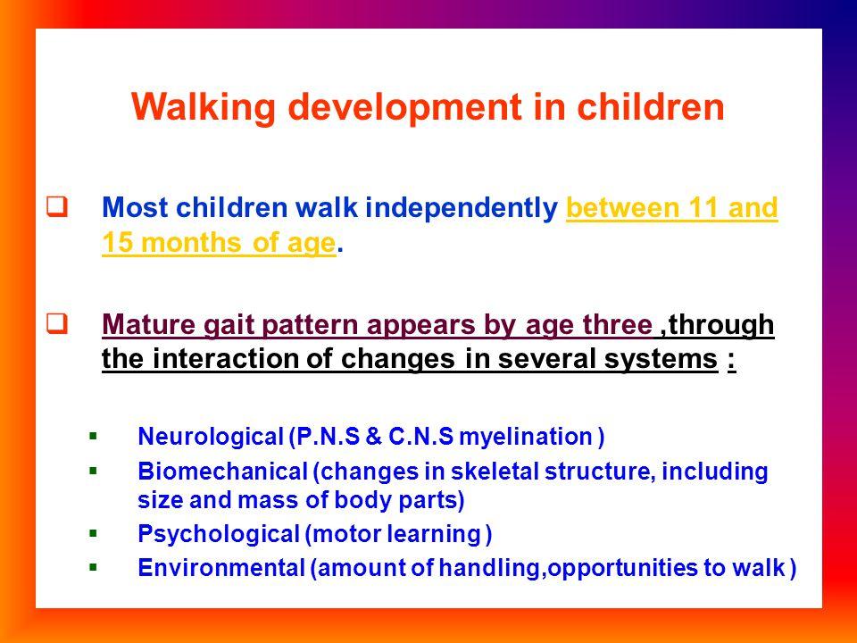 10 and 18 months Children begin walking, between 10 and 18 months.