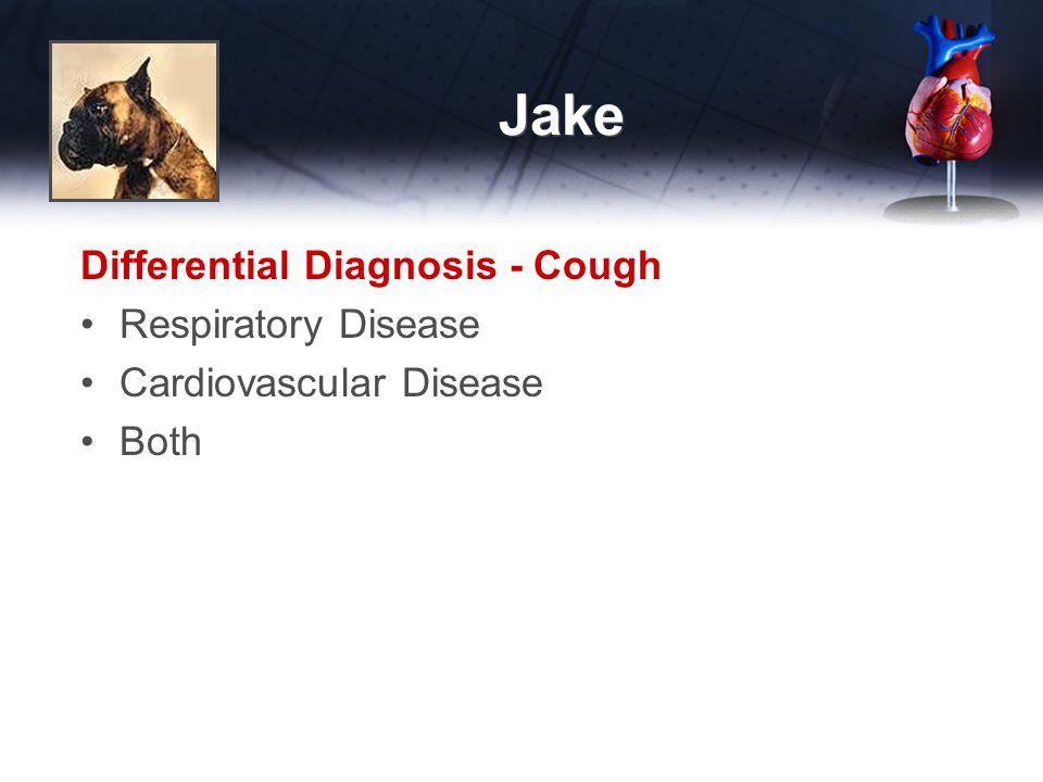 Jake Differential Diagnosis - Cough Respiratory Disease Cardiovascular Disease Both
