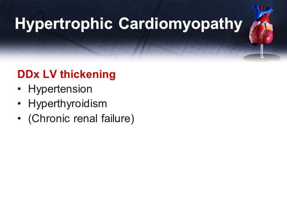 Hypertrophic Cardiomyopathy DDx LV thickening Hypertension Hyperthyroidism (Chronic renal failure)