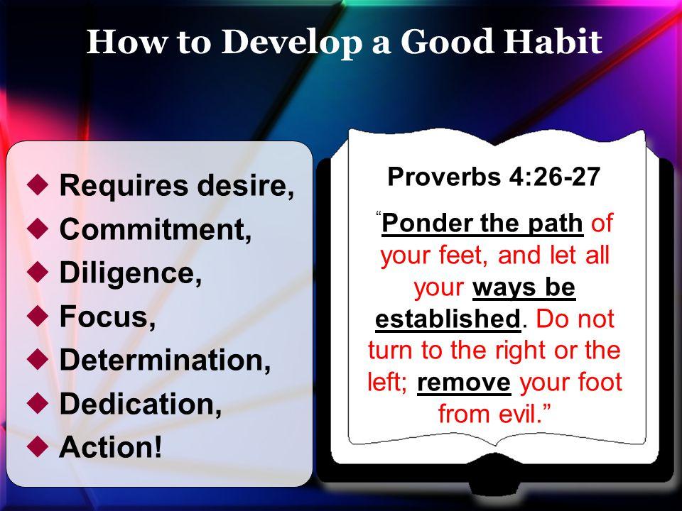  Requires desire,  Commitment,  Diligence,  Focus,  Determination,  Dedication,  Action.