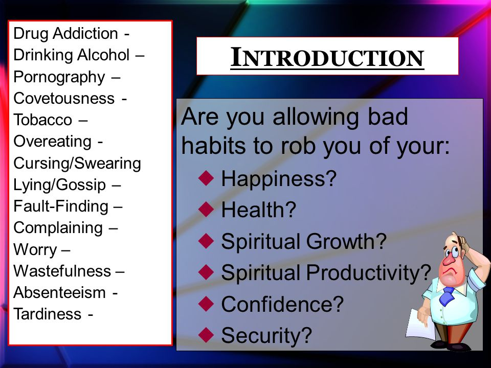 Are you allowing bad habits to rob you of your:  Happiness.