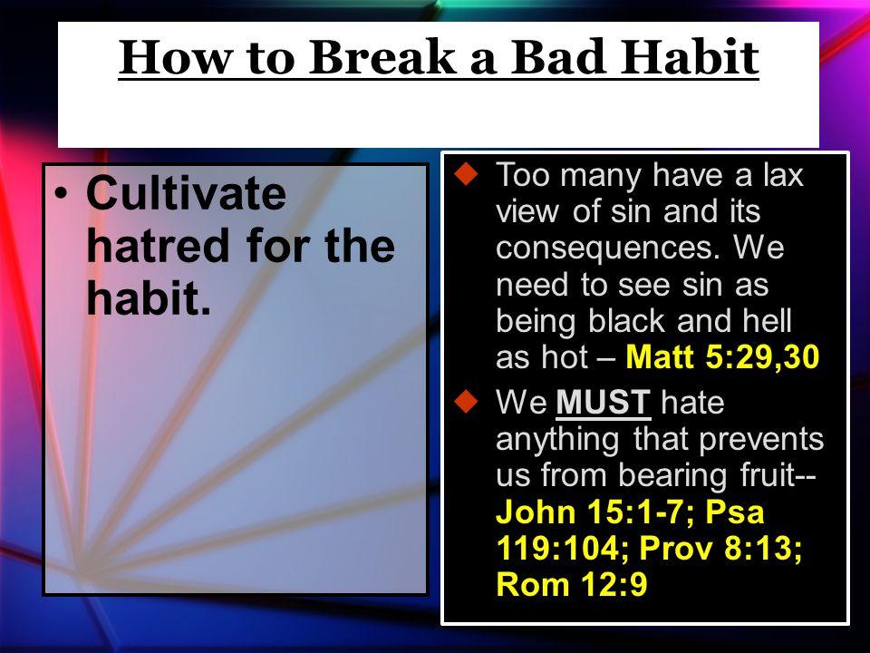 Seek God's help.How to Break a Bad Habit  What is God's will regarding sin in your life.