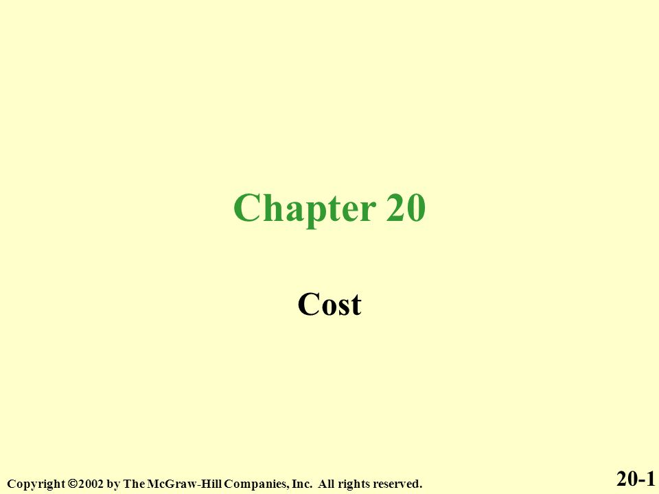 Chapter 20 Cost Copyright  2002 by The McGraw-Hill Companies, Inc. All rights reserved. 20-1