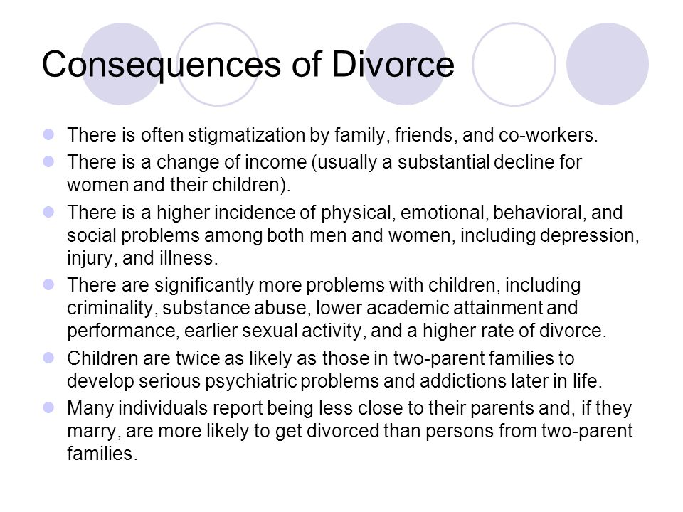 Consequences of Divorce There is often stigmatization by family, friends, and co-workers.