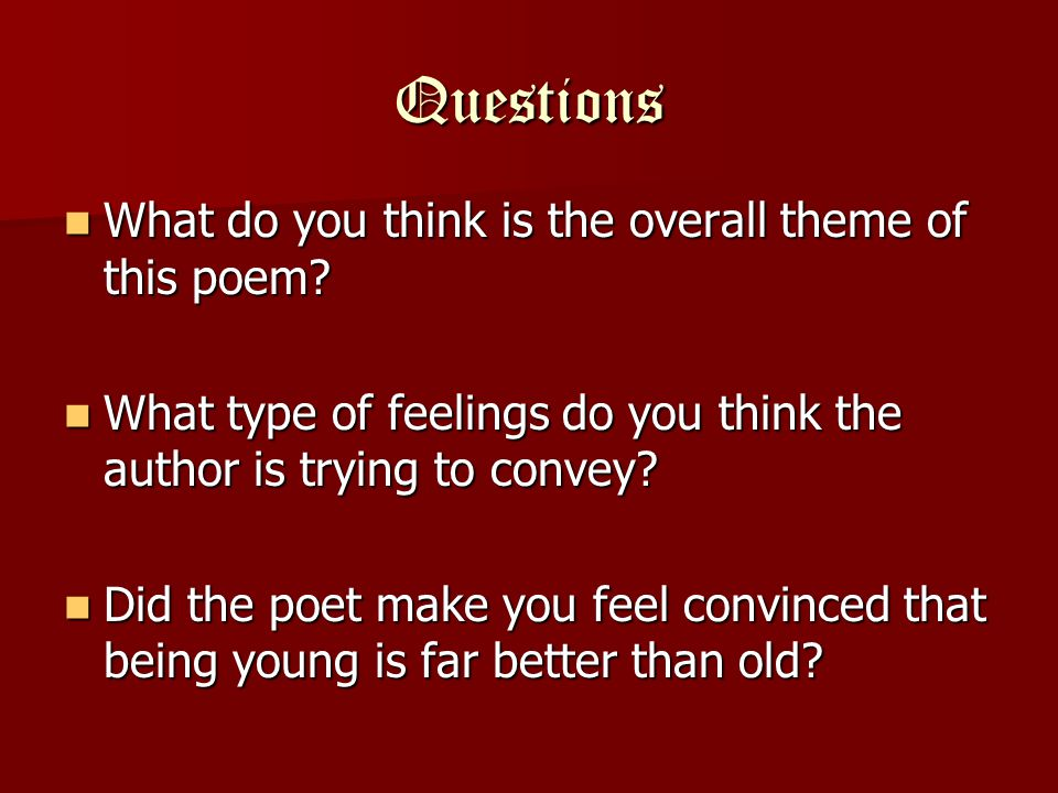 Questions What do you think is the overall theme of this poem? What do you think is the overall theme of this poem? What type of feelings do you think
