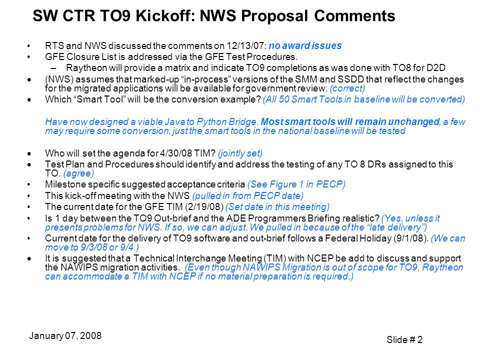 Slide # 3 January 07, 2008 SW CTR TO9 Kickoff: NWS Proposal Comments  SW Delivery Date is later than NWS expected based on TO7 outbrief.