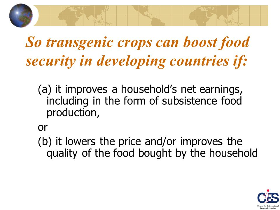 Summary take-home message: GM cotton and food varieties – especially 2 nd generation ones – could benefit developing countries very substantially, regardless of who provides the technology (public or private, national or multinational, large or small firms) –True even if the EU were to ban imports from GM- adopting countries, since most of the gains would be shared by developing country farmers, consumers and textile workers (plus those DC biotech firms able to survive the current high cost of getting through the regulatory approval process)