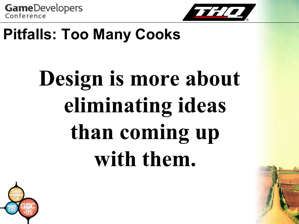 Pitfalls: Too Many Cooks Design is more about eliminating ideas than coming up with them.
