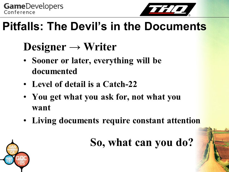 Pitfalls: The Devil's in the Documents Sooner or later, everything will be documented Level of detail is a Catch-22 You get what you ask for, not what you want Living documents require constant attention So, what can you do.